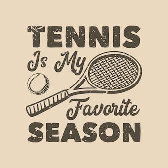 Vintage slogan typografia tenis to mój ulubiony sezon na projekt koszulki