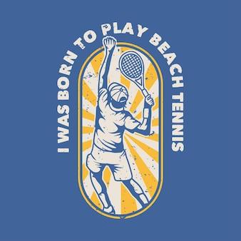 Vintage slogan typografia urodziłem się, aby grać w tenisa plażowego przy projektowaniu koszulek