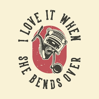 Vintage slogan typografia uwielbiam, gdy pochyla się nad projektem koszulki