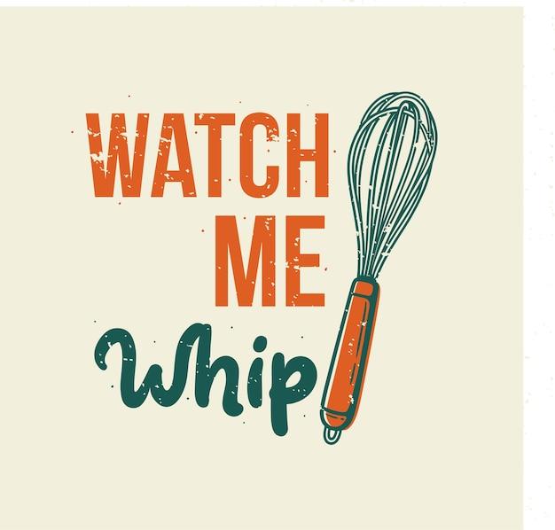 Vintage slogan typografia watch me whip for t shirt design