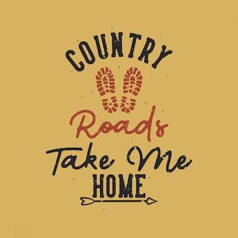 Vintage slogan typografia wiejskie drogi prowadzą mnie do domu