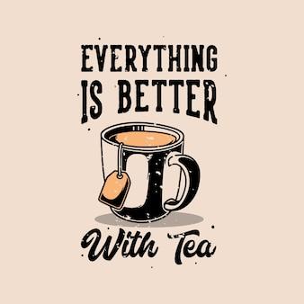 Vintage slogan typografia wszystko jest lepsze z herbatą na koszulkę