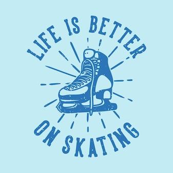 Vintage slogan typografia życie jest lepsze na łyżwach do projektowania koszulek