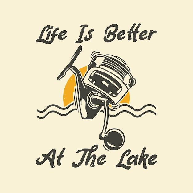 Vintage slogan typografia życie jest lepsze nad jeziorem w przypadku projektowania koszulek