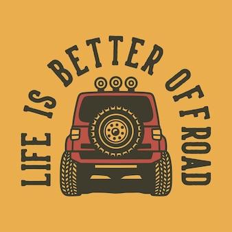Vintage slogan typografia życie jest lepsze w terenie na projekt koszulki