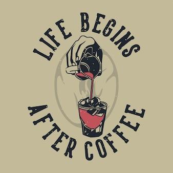 Vintage slogan typografia życie zaczyna się po kawie na projekt koszulki