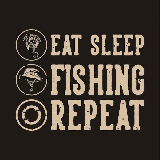 Vintage slogan typografii jedz spać wędkarstwo powtórz na projekt koszulki
