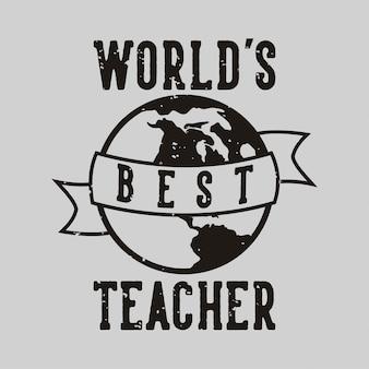 Vintage slogan typografii najlepszy na świecie nauczyciel do projektowania koszulek