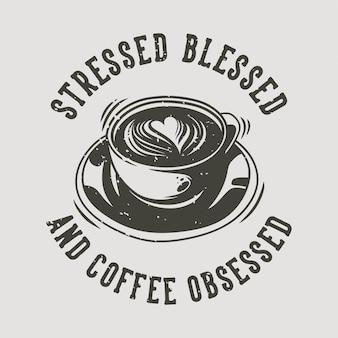 Vintage slogan typografii podkreślał błogosławioną i obsesję na punkcie kawy w projektowaniu t-shirtów