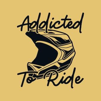 Vintage slogan typografii uzależniony od jazdy na projekt koszulki
