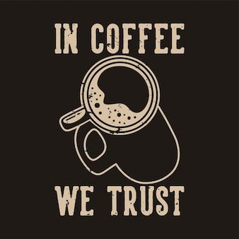 Vintage typografia sloganów w kawie, którym ufamy w projektowaniu koszulek