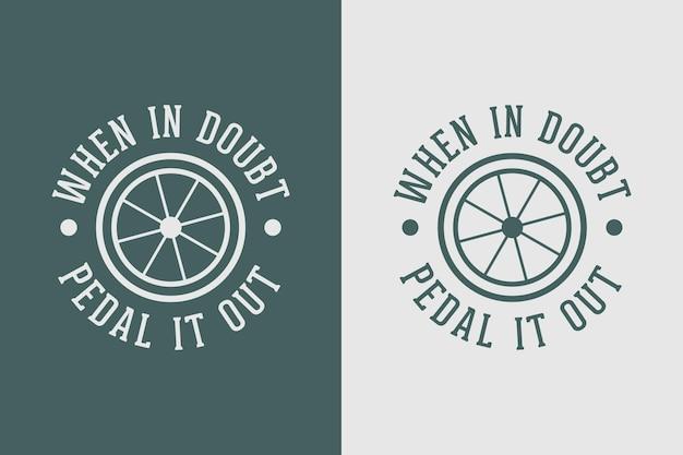 W razie wątpliwości pedałuj zacytuj slogan vintage stary styl rowerowy projekt koszulki rowerowej