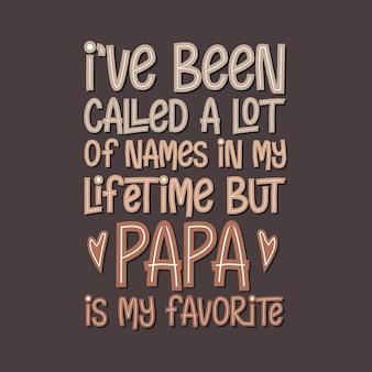 W swoim życiu nazywano mnie wieloma imionami, ale tata jest moim ulubionym