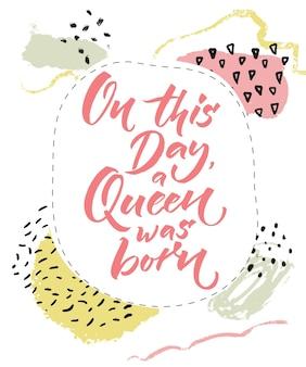 W tym dniu urodziła się królowa kartka urodzinowa dla dziewczynek pędzel kaligrafii na pastelowym tle
