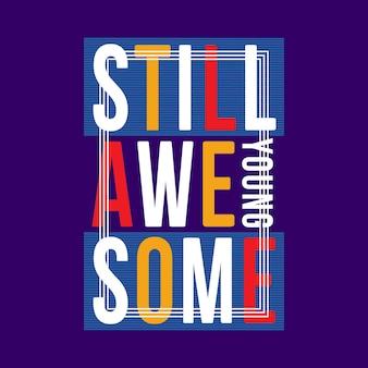 Wciąż niesamowite slogan młody projekt życia na t shirt