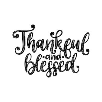 Wdzięczny i błogosławiony, ręcznie napis na białym tle. ilustracja wektorowa na zaproszenie na święto dziękczynienia, szablon karty z pozdrowieniami.