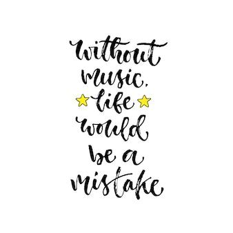 Wektorowa inspiracyjna kaligrafia. bez muzyki, życie byłoby pomyłką. nowoczesny wzór nadruku i t-shirtów