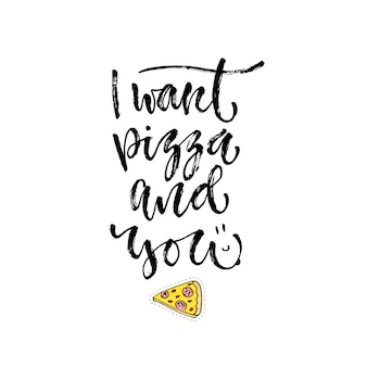 Wektorowa inspiracyjna kaligrafia. chcę pizzę i ciebie. nowoczesny wzór nadruku i t-shirtów.
