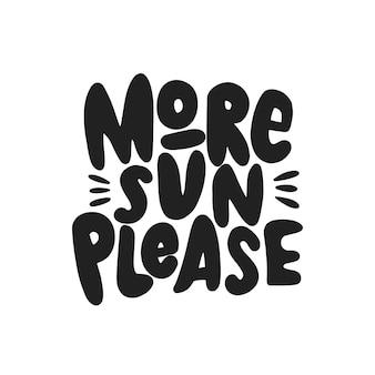 Więcej słońca proszę ręcznie rysowane napis wektor lato napis cytat