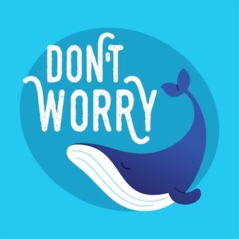 """Wieloryb - ilustracja płaski nowoczesne wyrażenie wektor. postać z kreskówki. obraz prezentowy pływania morskiego stworzenia, mówiący """"nie martw się""""."""