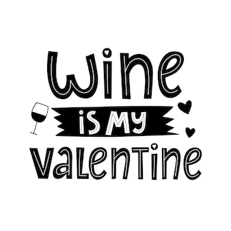 Wino jest moją walentynką ręcznie rysowane napis humorystyczny wektor cytat śmieszne walentynki