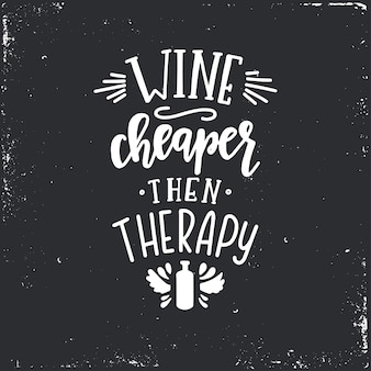Wino tańsze niż terapia ręcznie rysowane plakat typograficzny. koncepcyjne zwrot odręczny