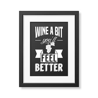 Wino trochę poczujesz się lepiej - cytat typograficzny w realistycznej kwadratowej czarnej ramce