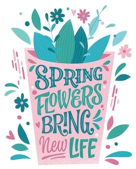 Wiosenne kwiaty przynoszą nowe życie - piękny wiosenny napis, świetny design do wszelkich celów. projekt w kształcie doniczki z bukietem.