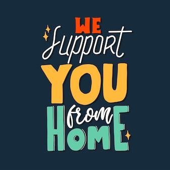 Wspieramy cię z domu. cytuj liternictwo typografii. ręcznie rysowane napis.