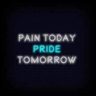 Współczesny cytat ból dziś duma jutro neon znak tekstu