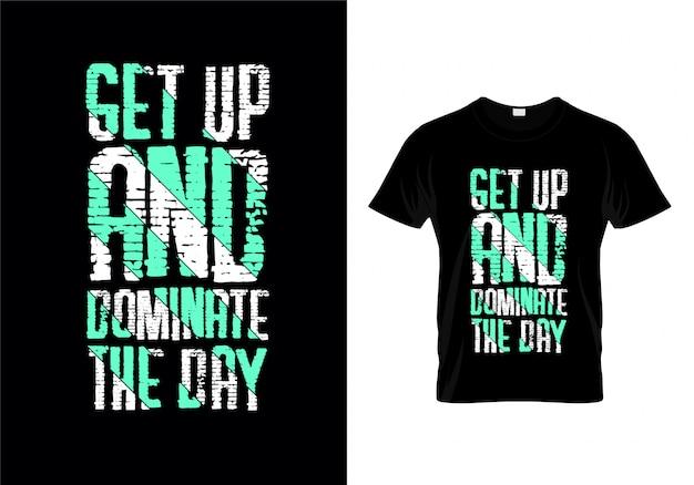 Wstać i zdominować dzień typografii t shirt wektor