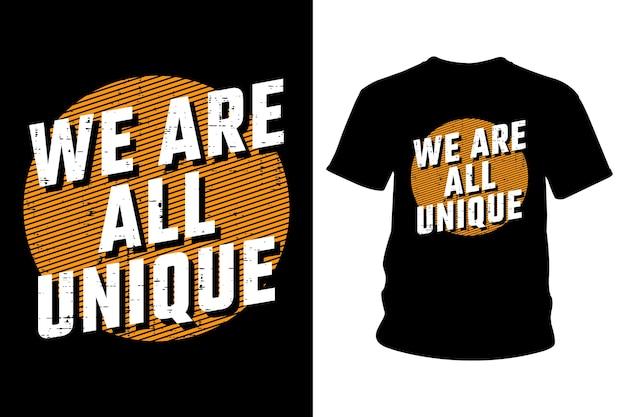 Wszyscy jesteśmy wyjątkowym projektem typografii koszulki z hasłem