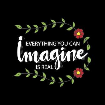 Wszystko, co możesz sobie wyobrazić jest prawdziwe. motywacyjny cytat.