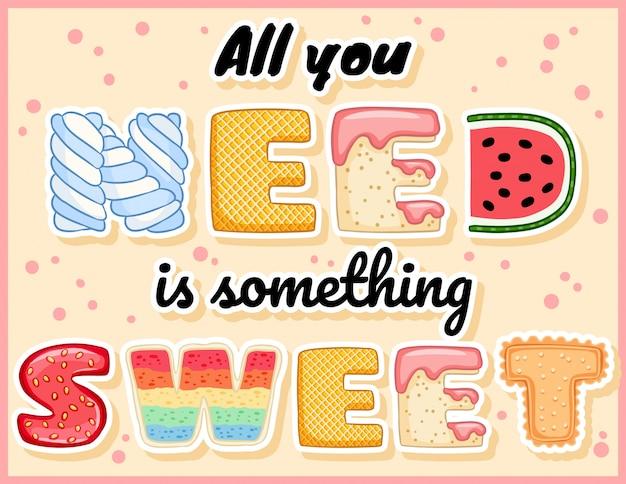 Wszystko czego potrzebujesz to coś słodkiego, słodkiego, zabawnego pocztówki.