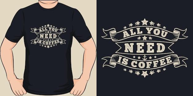 Wszystko, czego potrzebujesz, to kawa. unikalny i modny projekt koszulki