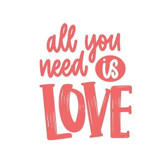 Wszystko czego potrzebujesz to miłość romantyczna fraza, cytat lub wiadomość napisana odręcznie elegancką kursywą kaligraficzną czcionką. stylowy napis na białym tle