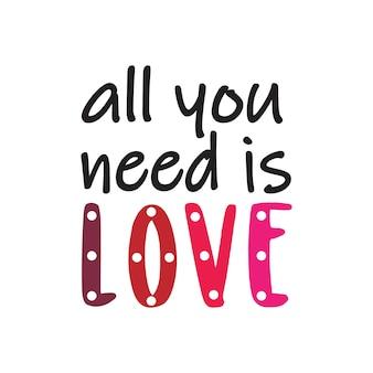 Wszystko, czego potrzebujesz, to miłość w romantycznej walentynkowej typografii słowo sztuki ilustracji wektor swobodny