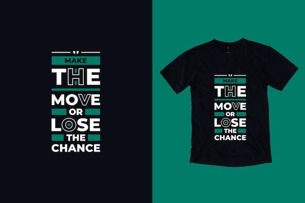 Wykonaj ruch lub strać szansę nowoczesny inspirujący projekt koszulki cytaty