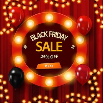 Wyprzedaż w czarny piątek, do 25% zniżki, czerwony baner rabatowy z okrągłą ramką ozdobioną żarówkami, ramką na girlandę, balonami i guzikiem