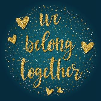 Wzór napisu odręcznego. doodle ręcznie robione należymy razem cytat i ręcznie rysowane serce na projekt t-shirt, karta ślubna, zaproszenia ślubne, album walentynkowy itp. złoto tekstury.