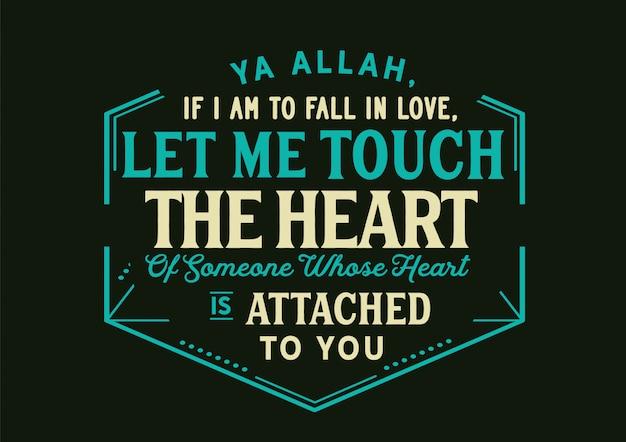 Ya allah, jeśli mam się zakochać, pozwól mi dotknąć serca kogoś, kto jest przywiązany do twojego serca. literowanie