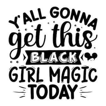 Yall dostanie dziś tę magię czarnej dziewczyny z napisem premium vector design