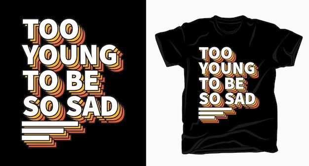 Za młoda, żeby być tak smutną typografią do nadruku na koszulce