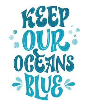 Zachowaj nasz niebieski ocean - ręcznie rysowane ekologiczne napisy.