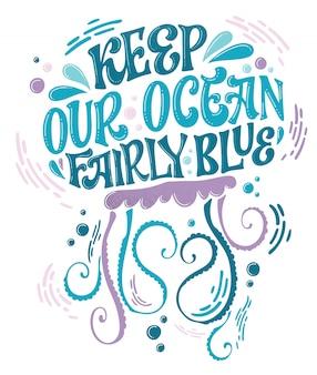 Zachowaj nasz ocean dość niebieski - zapisz projekt oceanu. ręcznie rysowane motyw w kształcie meduz o tematyce morskiej.