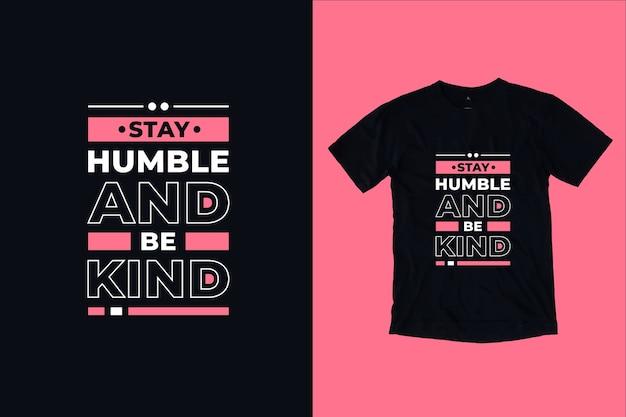 Zachowaj pokorę i bądź uprzejmy, nowoczesna inspirująca typografia cytuje projekt koszulki