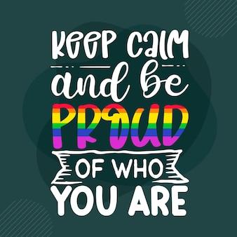 Zachowaj spokój i bądź dumny z tego, kim jesteś premium gay pride napis vector design