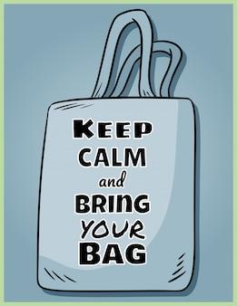 Zachowaj spokój i codziennie przynoś swoją torbę. motywacyjny plakat frazy. produkt ekologiczny i bezodpadowy. idź na zielone życie