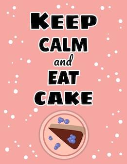 Zachowaj spokój i jedz plakat z ciastami. smaczny kolorowy kawałek ciasta z jagodami i polewą. ładna pocztówka w stylu kreskówki