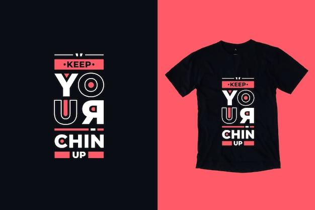 Zachowaj swój podbródek nowoczesny projekt koszulki cytaty